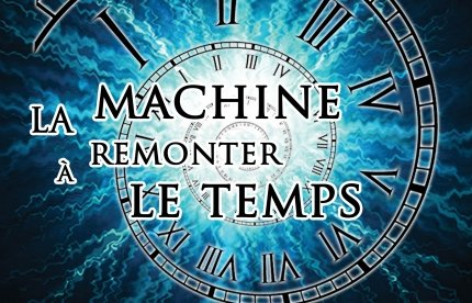 La machine à remonter le temps / Woustviller (57)